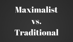 Maximalistvs.Traditional