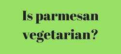 Is-parmesan-vegetarian