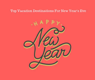 Top Vacation Destinations For New Year's Eve
