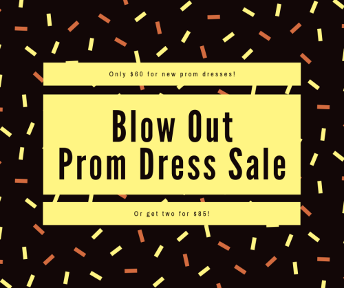 Blow Out Prom Dress Sale