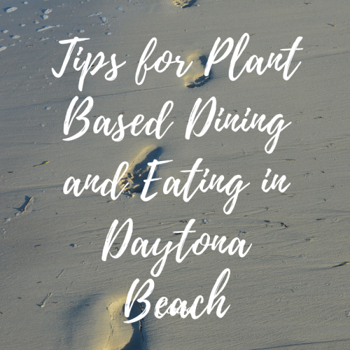Tips for Plant Based Dining and Eating in Daytona Beach